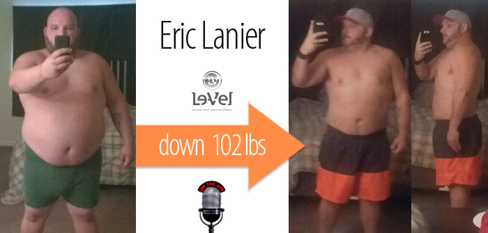 Episode #051: Eric Lanier – Down 102 lbs and on a Mission